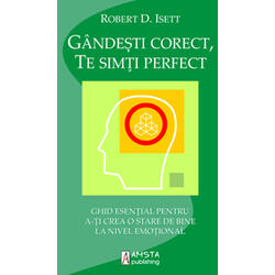Gandeste corect, te simti perfect - Robert D. Isett AMSTA PUBLISHING