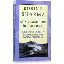 Atinge maiestria in leadership - Robin S. Sharma VIDIA