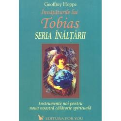 Invataturile lui Tobias, seria inaltarii - Geoffrey Hoppe FOR YOU