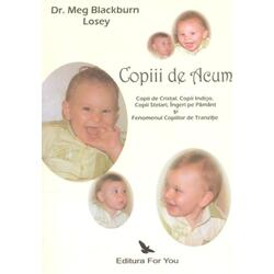Copiii de acum - Dr. Meg Blackburn Losey FOR YOU