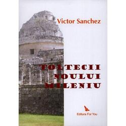 Toltecii noului mileniu - Victor Sanchez FOR YOU