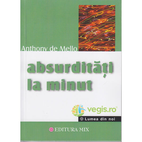 Absurditati la minut - Anthony de Mello MIX