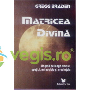 FOR YOU Matricea divina – Gregg Braden