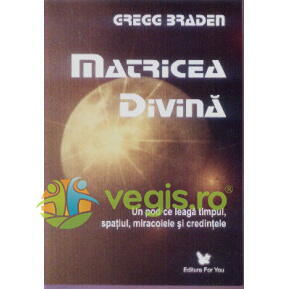 Matricea divina - Gregg Braden FOR YOU