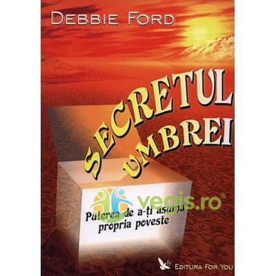 Secretul umbrei - Debbie Ford FOR YOU