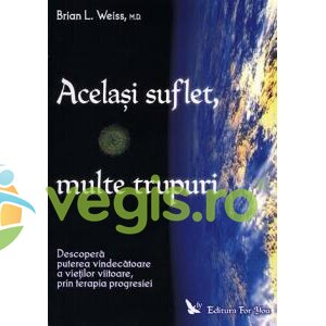 FOR YOU Acelasi suflet, multe trupuri – Brian L. Weiss