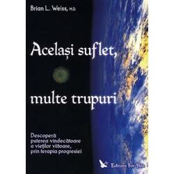 Acelasi suflet, multe trupuri - Brian L. Weiss FOR YOU
