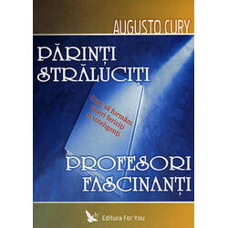 Parinti straluciti profesori fascinanti - Augusto Cury FOR YOU