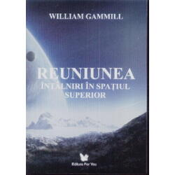 Reuniunea. Intalniri in spatiul superior - William Gammill FOR YOU