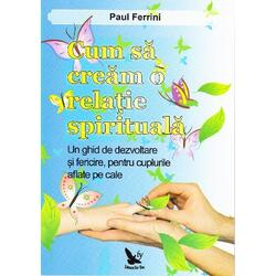 Cum sa cream o relatie spirituala - Paul Ferrini FOR YOU