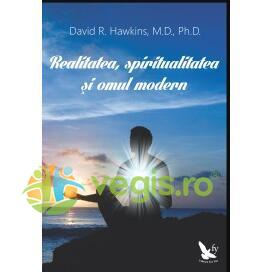 Realitatea, Spiritualitatea Si Omul Modern - David R. Hawkins FOR YOU