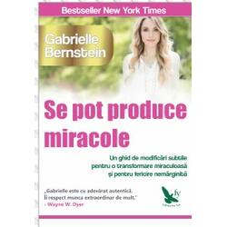 Se Pot Produce Miracole - Gabrielle Bernstein FOR YOU