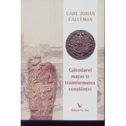 Calendarul mayas si transformarea constiintei - Carl Johan Calleman FOR YOU