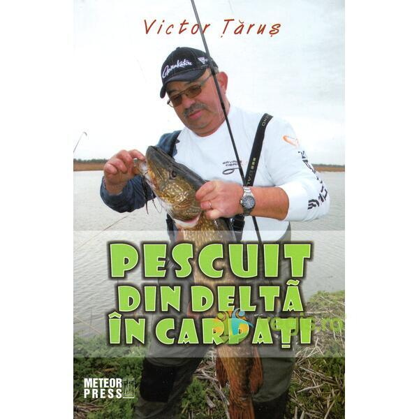 Pescuit Din Delta In Carpati - Victor Tarus METEOR PRESS