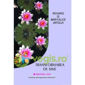 Transformarea de sine - Richad Si Mary-Alice Jafolla MIX
