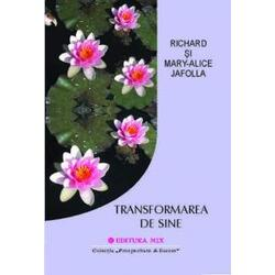 Transformarea de sine - Richad Si Mary-Alice Jafolla