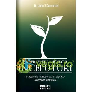 Experienta Noilor Inceputuri - Dr. John F. Demartini METEOR PRESS