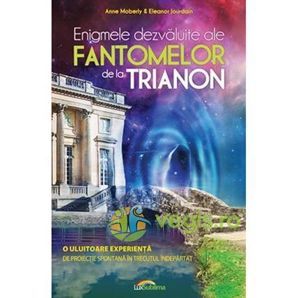 Enigmele Dezvaluite Ale Fantomelor De La Trianon - Anne Moberly, Eleanor Jourdain LUX SUBLIMA