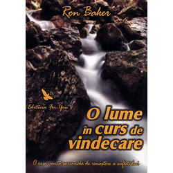 O Lume In Curs De Vindecare - Ron Baker FOR YOU