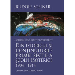 Din istoricul si continuturile primei sectii a scolii esoterice 1904-1914 - Rudolf Steiner UNIVERS ENCICLOPEDIC