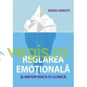 ALL Reglarea emotionala si importanta ei clinica – Radu Vrasi