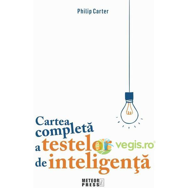 Cartea completa a testelor de inteligenta - Philip Carter METEOR PRESS