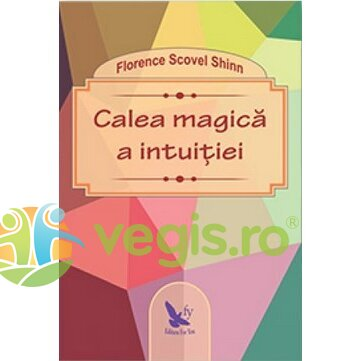 FOR YOU Calea magica a intuitiei – Florence Scovel Shinn