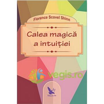 Calea magica a intuitiei - Florence Scovel Shinn FOR YOU