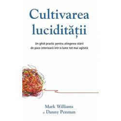 Cultivarea luciditatii - Mark Williams, Danny Penman