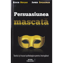 Persuasiunea mascata - Kevin Hogan, James Speakman