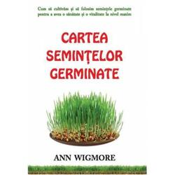 Cartea semintelor germinate - Ann Wigmore