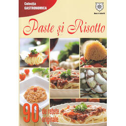 Paste si risotto. 90 de retete originale