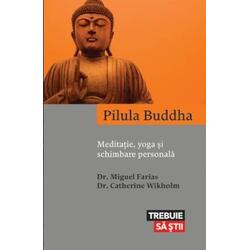 Pilula Buddha. Meditatie, yoga si schimbare personala - Miguel Farias, Catherine Wikholm