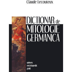 Dictionar de mitologie germanica - Claude Lecouteux