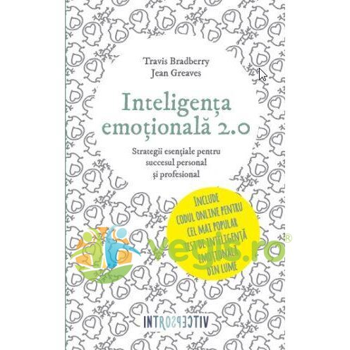 Inteligenta emotionala 2.0 – Travis Bradberry, Jean Greaves