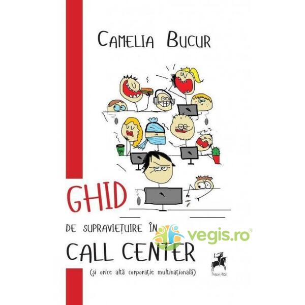 Ghid de supravietuire in Call Center - Camelia Bucur