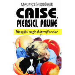 Caise, piersici, prune - Maurice Messegue