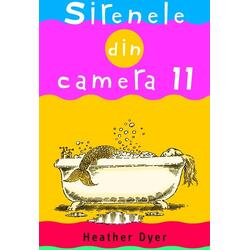 Sirenele din camera 11 - Heather Dyer