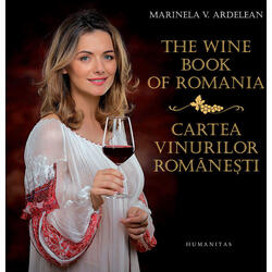The wine book of Romania. Cartea vinurilor romanesti - Marinela V. Ardelean